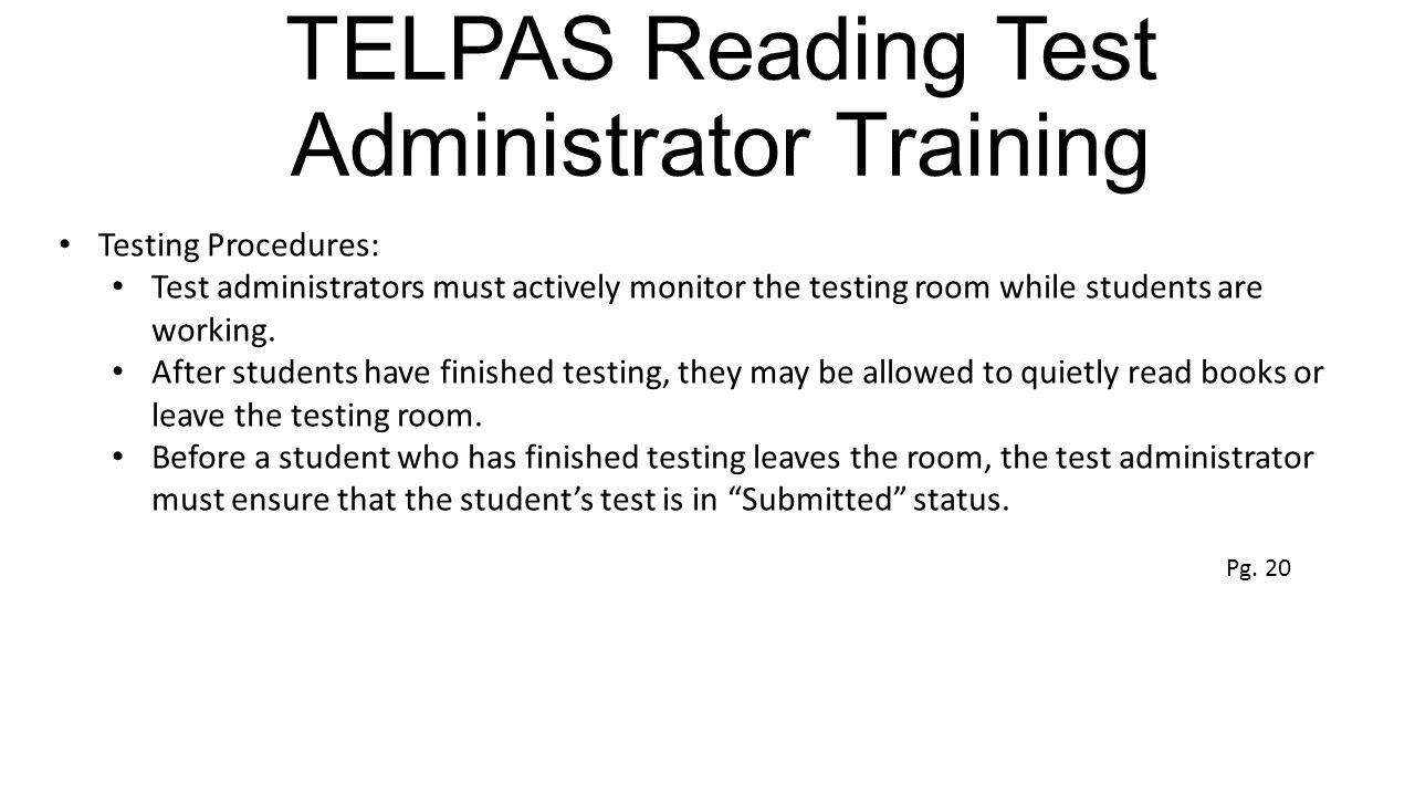 TELPAS Reading Test Administrator Training Testing Procedures: Test administrators must actively monitor the testing room while students are working.