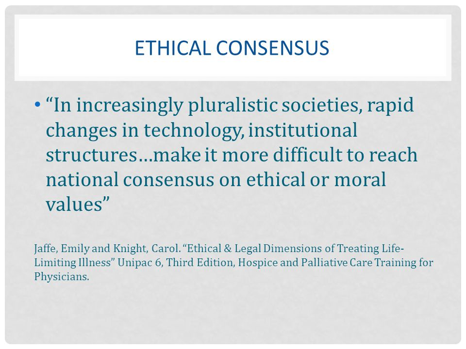 "ETHICAL CONSENSUS ""In increasingly pluralistic societies, rapid changes in technology, institutional structures…make it more difficult to reach nation"