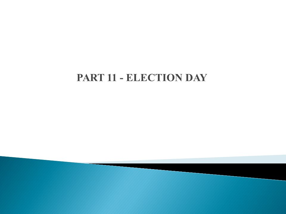 PART 11 - ELECTION DAY