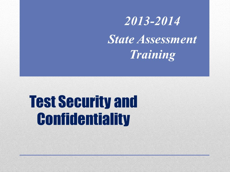 Test Security and Confidentiality 2013-2014 State Assessment Training