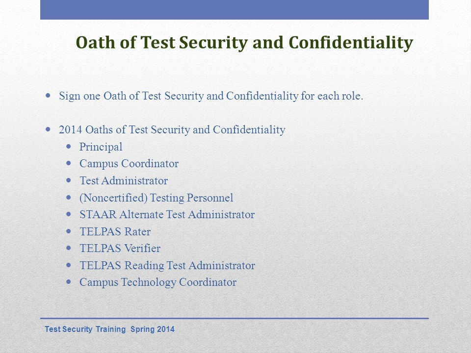 Oath of Test Security and Confidentiality Sign one Oath of Test Security and Confidentiality for each role.
