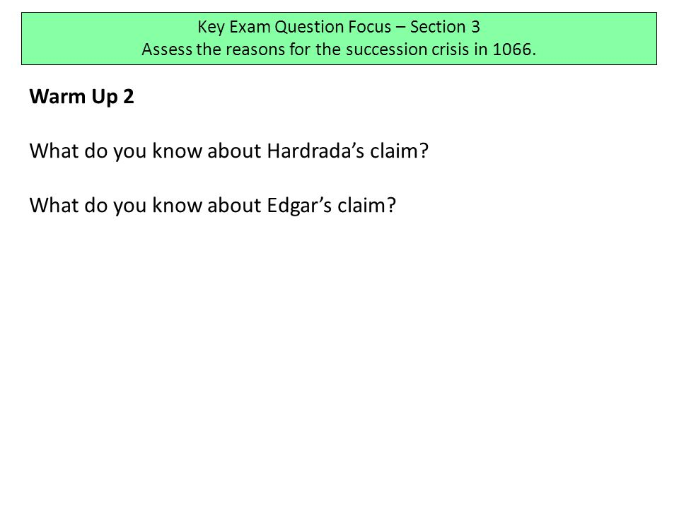 Objectives 1)All of you will be able to describe the events of 1064 2)All/Most of you will be able to assess and explain the significance of the events of 1064 3)All/Most/Some of you will be able to consider the consequences Key Exam Question Focus – Section 3 Assess the reasons for the succession crisis in 1066.