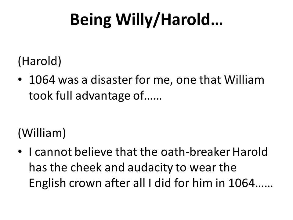 Being Willy/Harold… (Harold) 1064 was a disaster for me, one that William took full advantage of…… (William) I cannot believe that the oath-breaker Ha