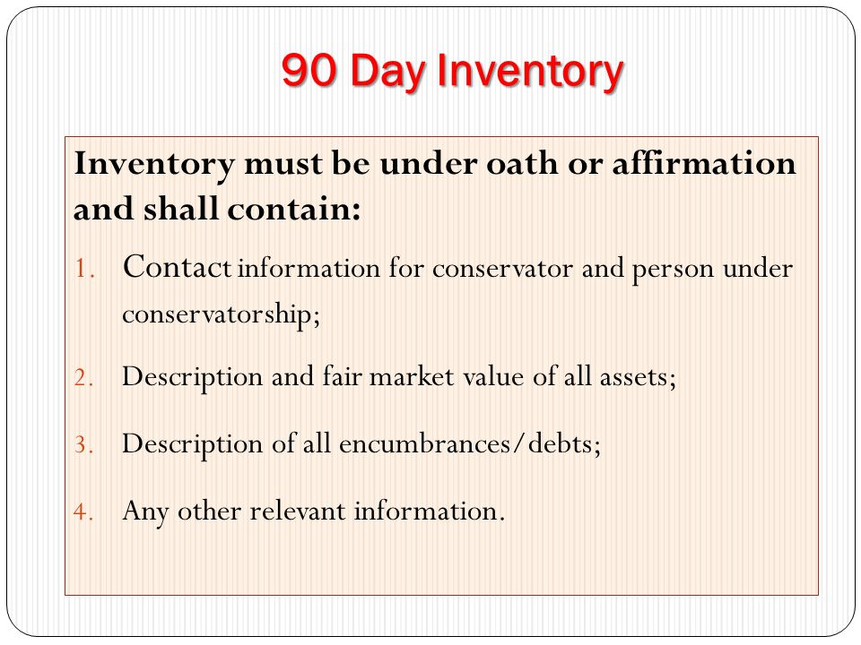 90 Day Inventory Inventory must be under oath or affirmation and shall contain: 1.