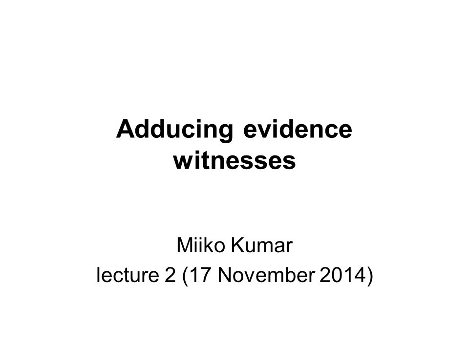 Adducing evidence witnesses Miiko Kumar lecture 2 (17 November 2014)