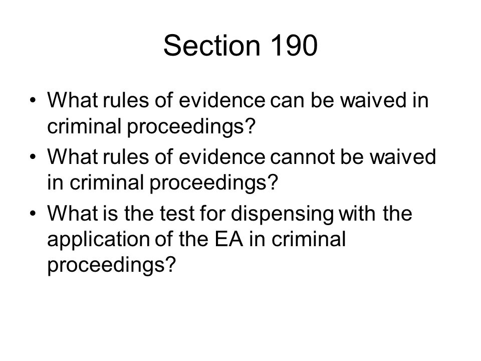 Section 190 What rules of evidence can be waived in criminal proceedings.