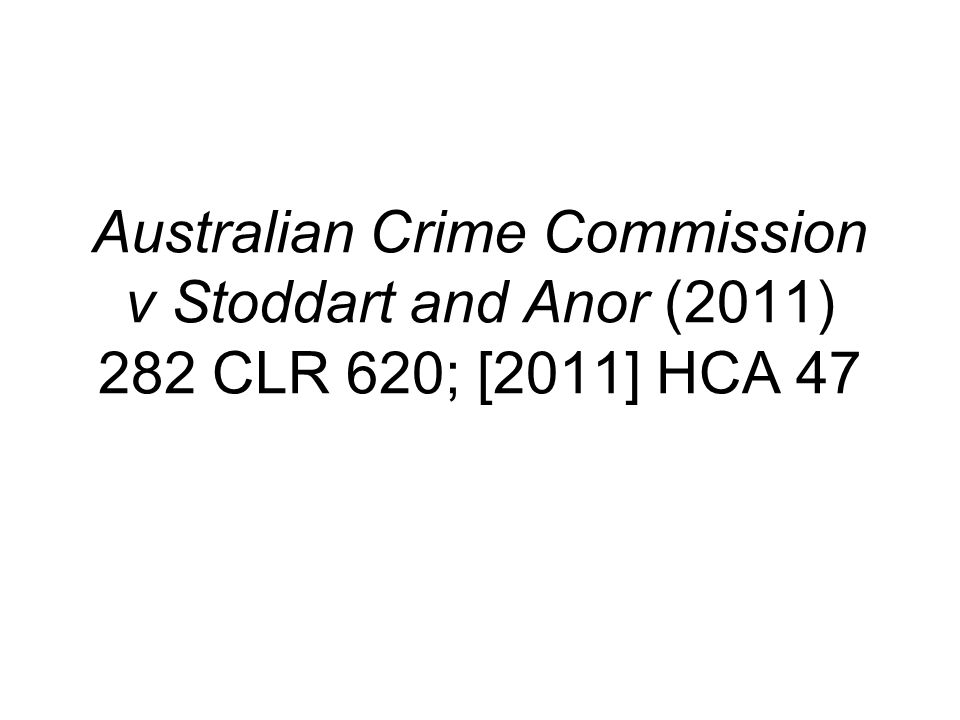 Australian Crime Commission v Stoddart and Anor (2011) 282 CLR 620; [2011] HCA 47