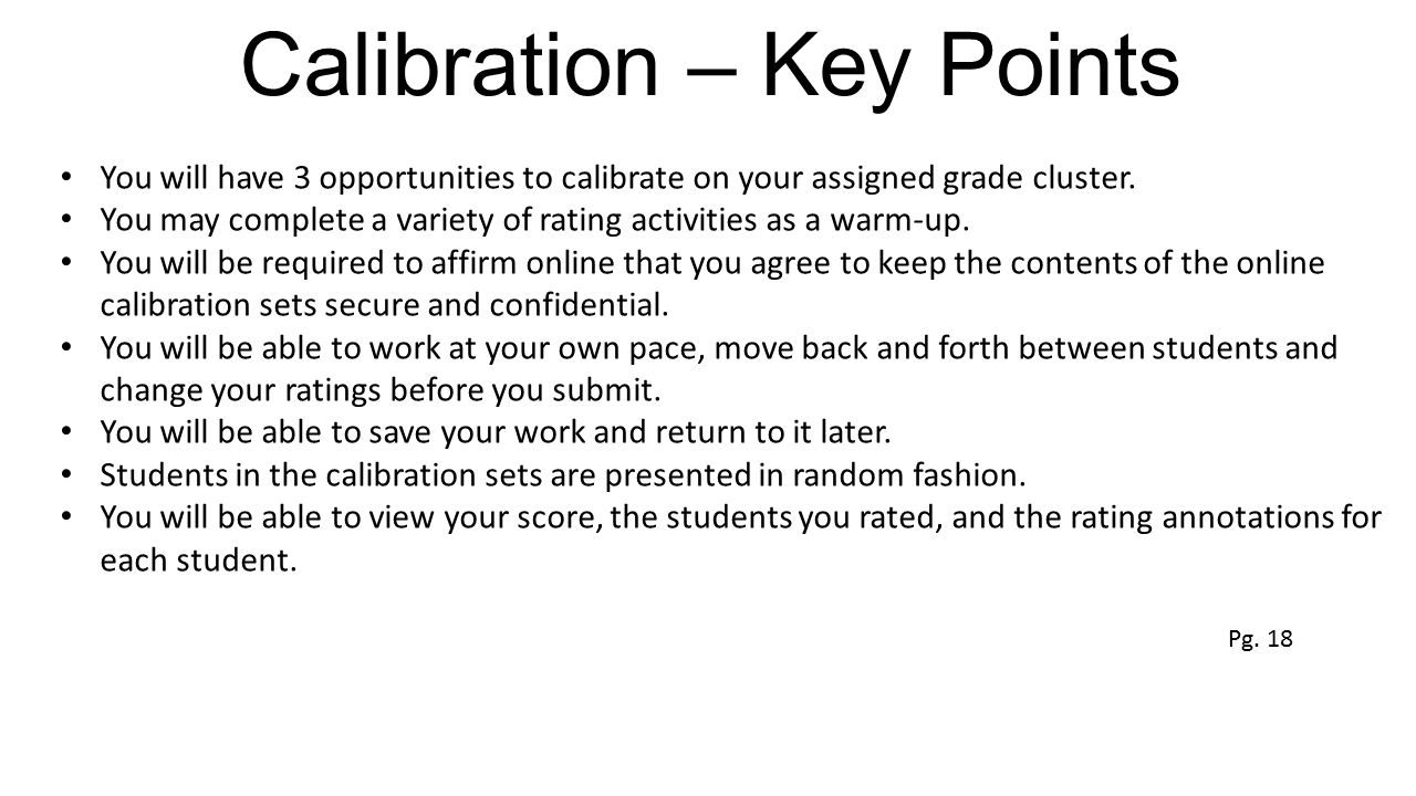 Calibration – Key Points You will have 3 opportunities to calibrate on your assigned grade cluster. You may complete a variety of rating activities as