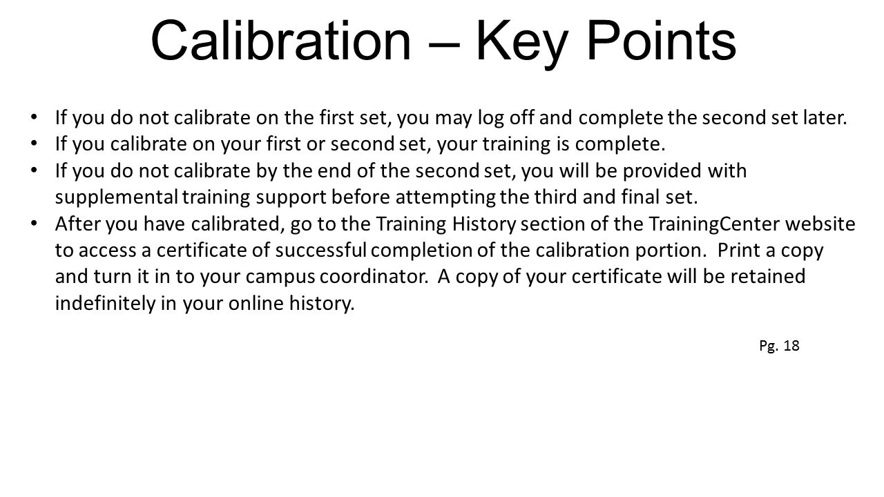 Calibration – Key Points If you do not calibrate on the first set, you may log off and complete the second set later. If you calibrate on your first o