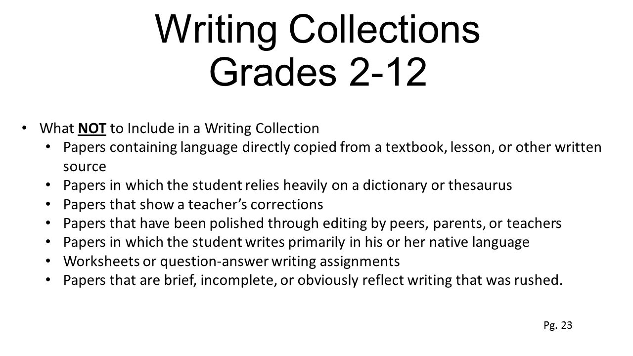 Writing Collections Grades 2-12 What NOT to Include in a Writing Collection Papers containing language directly copied from a textbook, lesson, or oth