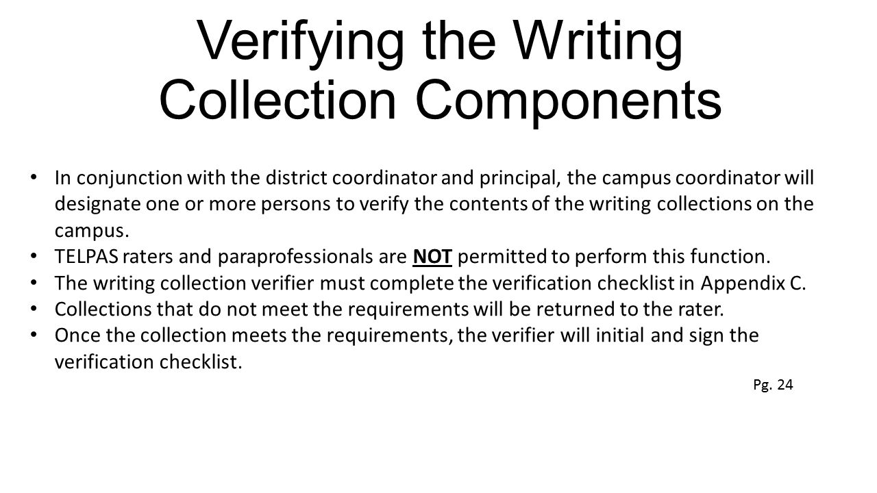 Verifying the Writing Collection Components In conjunction with the district coordinator and principal, the campus coordinator will designate one or m