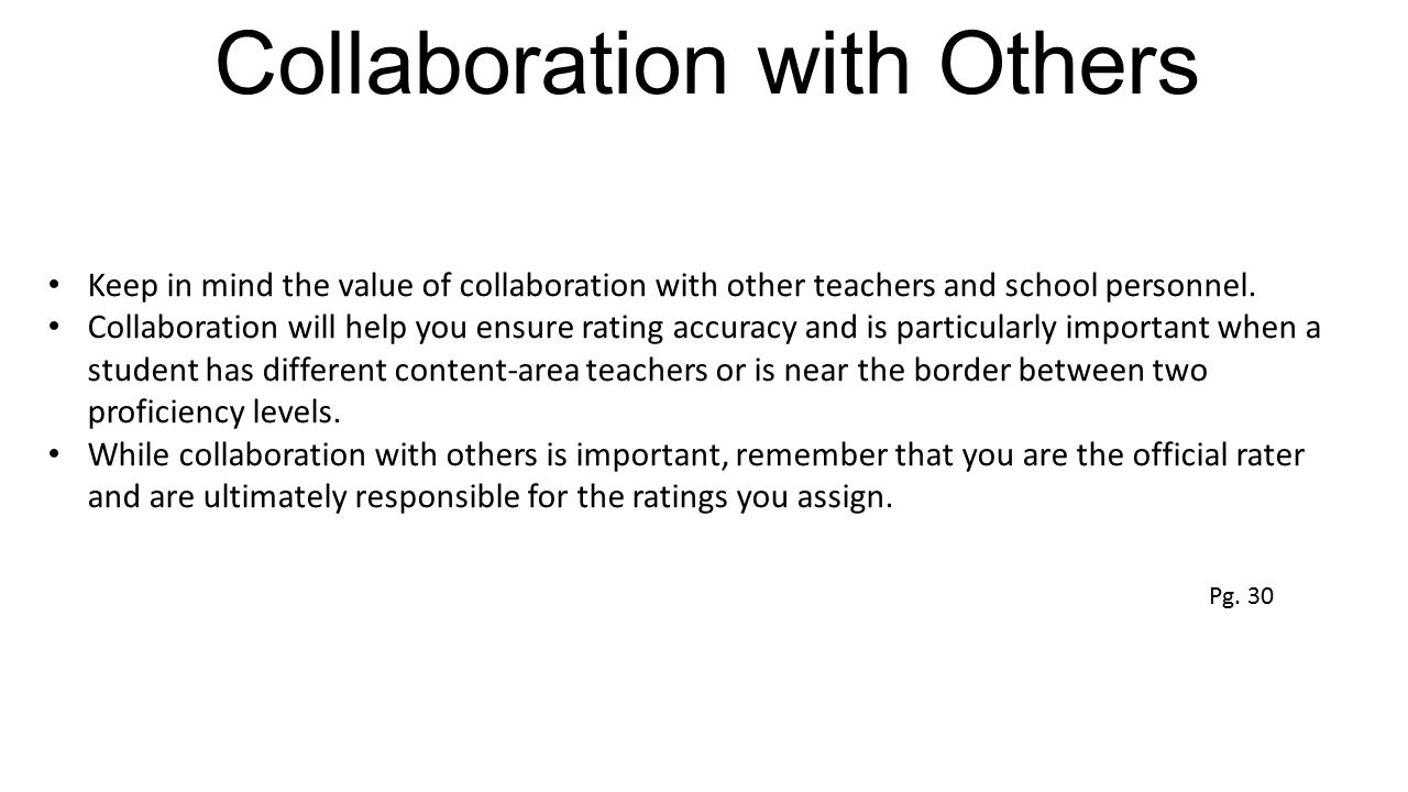 Collaboration with Others Keep in mind the value of collaboration with other teachers and school personnel. Collaboration will help you ensure rating