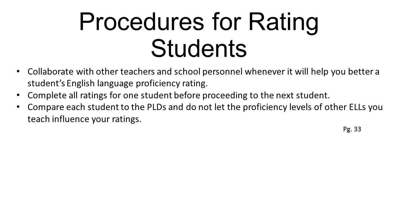Procedures for Rating Students Collaborate with other teachers and school personnel whenever it will help you better a student's English language prof