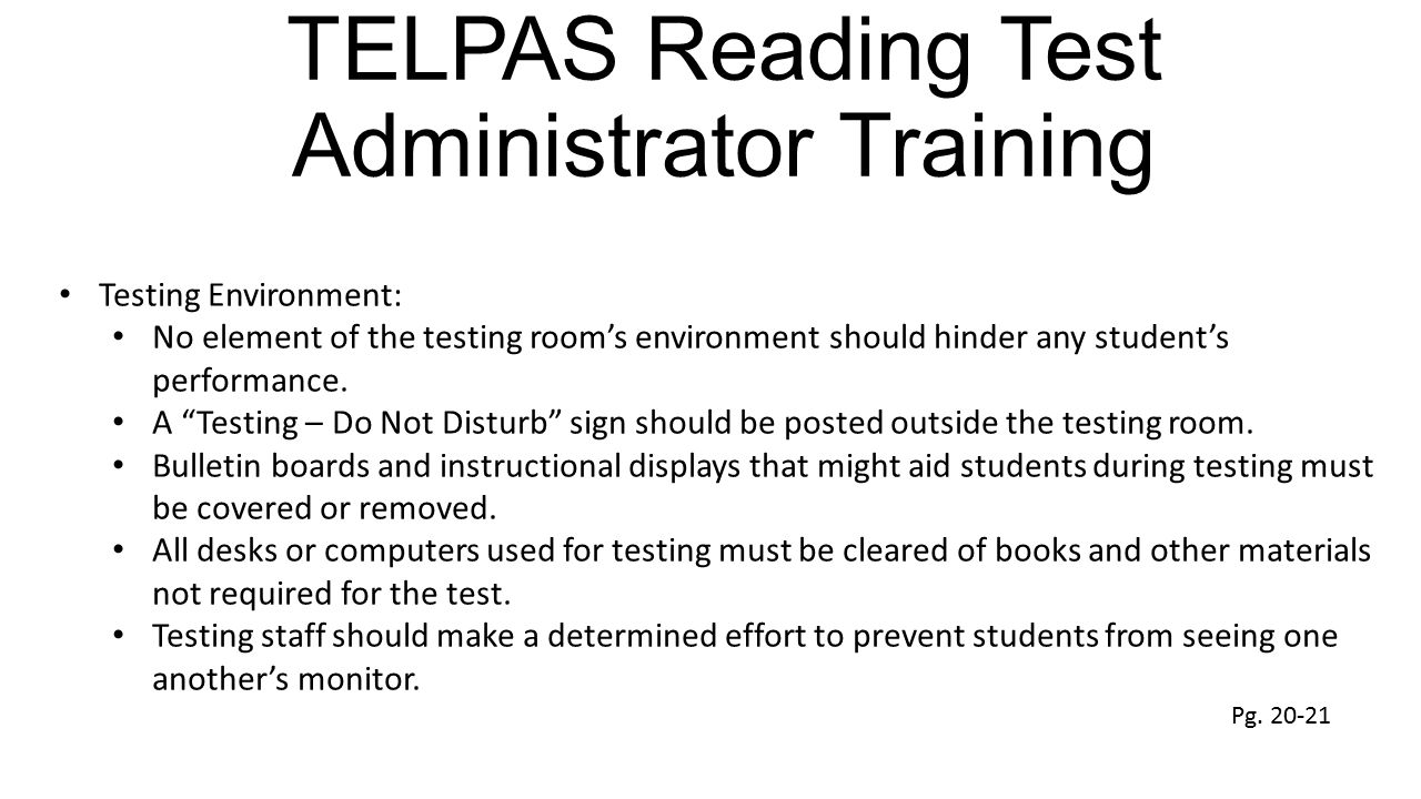 TELPAS Reading Test Administrator Training Testing Environment: No element of the testing room's environment should hinder any student's performance.