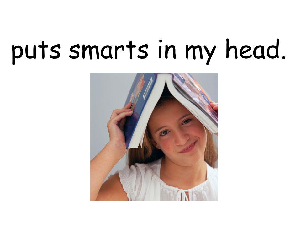 puts smarts in my head.