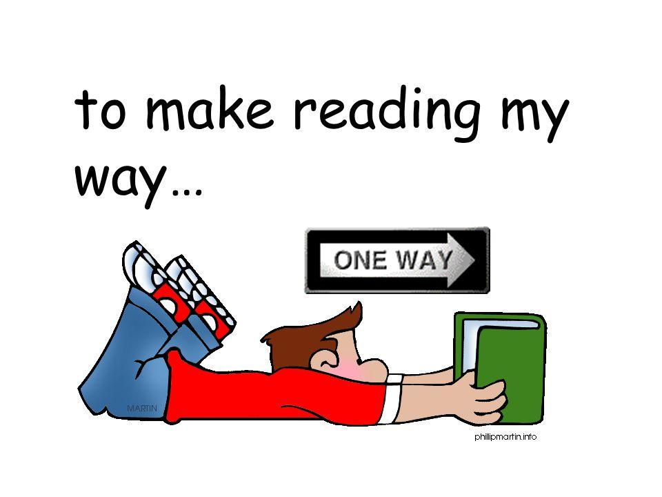 to make reading my way…