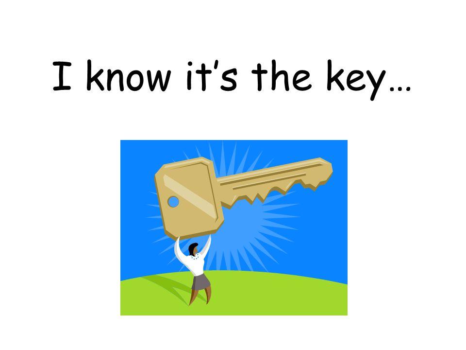 I know it's the key…