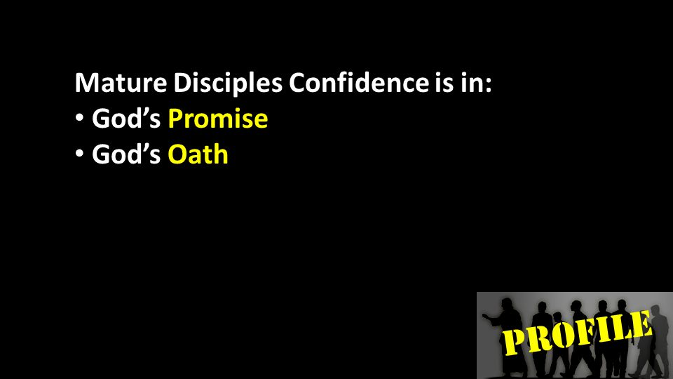 PROFILE Mature Disciples Confidence is in: God's Promise God's Oath
