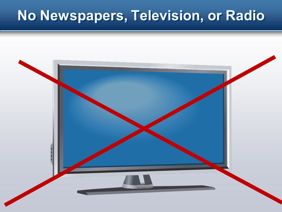 No Newspapers, Television, or Radio
