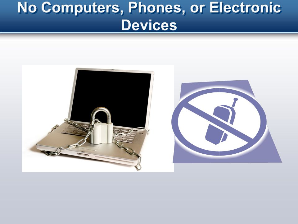 No Computers, Phones, or Electronic Devices