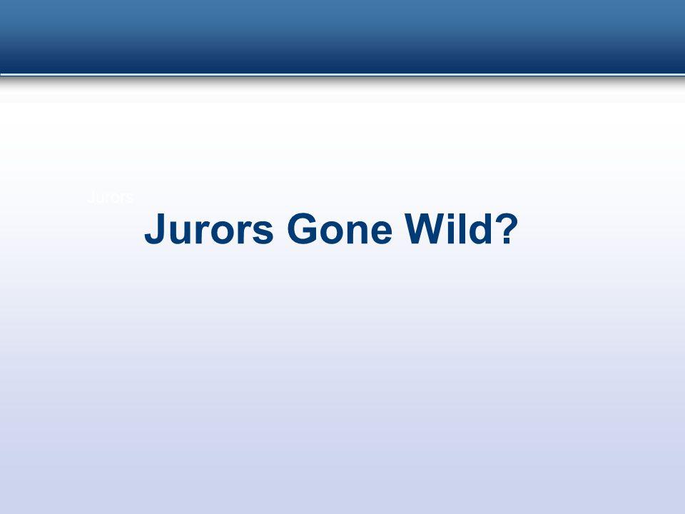 Jurors Jurors Gone Wild?