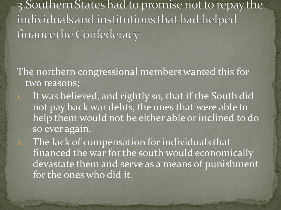 The northern congressional members wanted this for two reasons; 1.