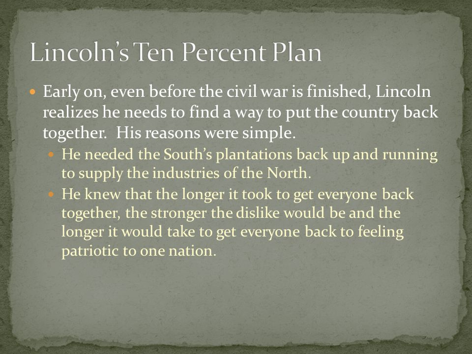 Early on, even before the civil war is finished, Lincoln realizes he needs to find a way to put the country back together.