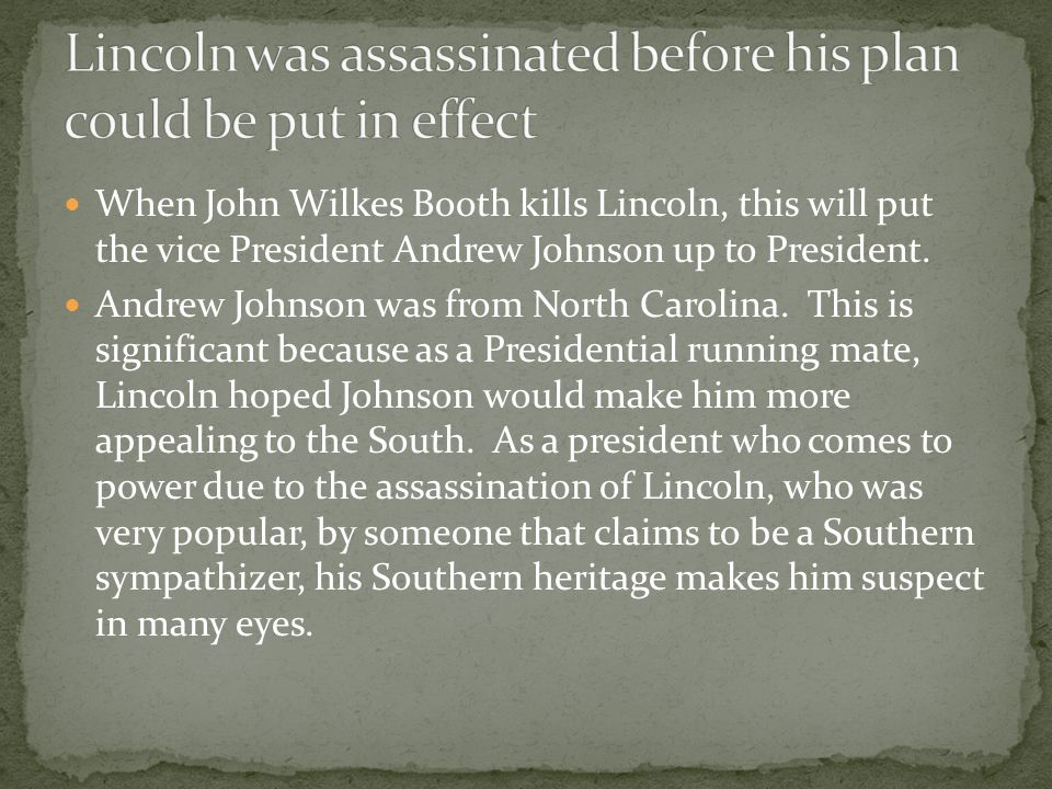 When John Wilkes Booth kills Lincoln, this will put the vice President Andrew Johnson up to President.