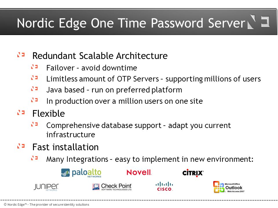 Customer Case Study Uses Nordic Edge OTP3 Server as their back-end authentication server and IM Suite for Self-Enrollment and Administration Portal Switched from distributing RSA SecurID tokens to Yubico YubiKeys to their customers Installed User Self Enrollment Portal to enable users to automatically enroll previously unassigned tokens and manage these tokens Uses a combination of Yubico OATH YubiKeys and ActivIdentity OATH display tokens Hughes is the world's leading provider of satellite broadband for home and office, delivering innovative network technologies, managed services, and solutions for enterprises and governments globally.