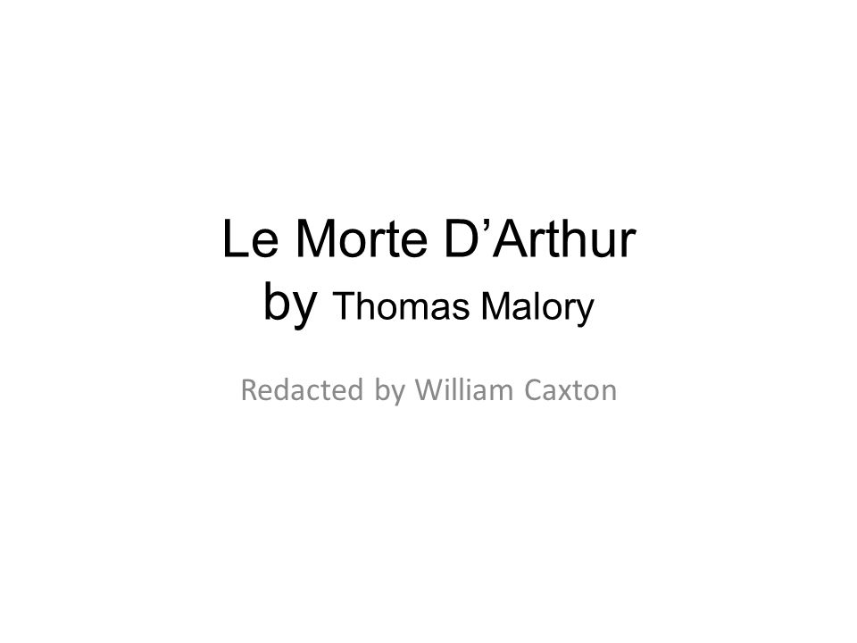 Le Morte D'Arthur by Thomas Malory Redacted by William Caxton