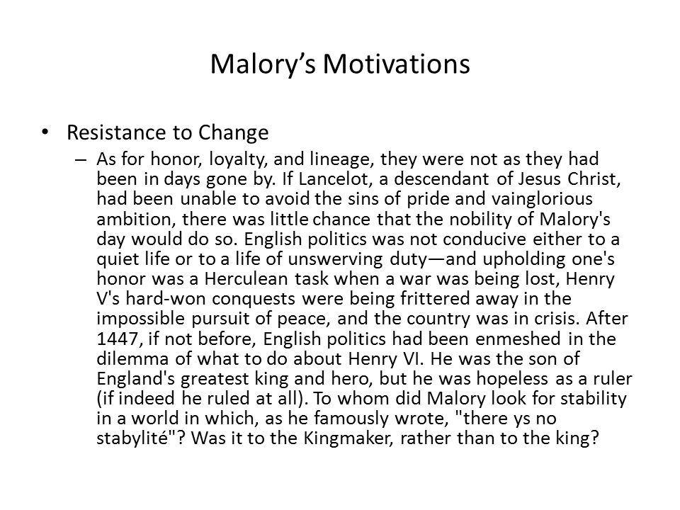 Malory's Motivations Resistance to Change – As for honor, loyalty, and lineage, they were not as they had been in days gone by.