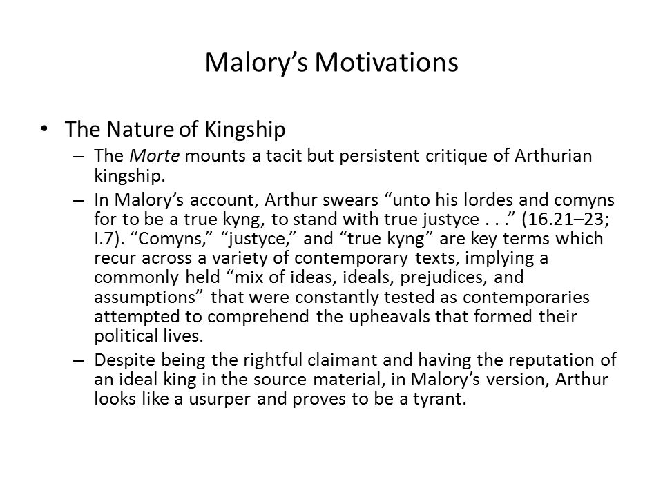 Malory's Motivations The Nature of Kingship – The Morte mounts a tacit but persistent critique of Arthurian kingship.