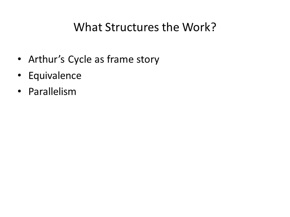 What Structures the Work Arthur's Cycle as frame story Equivalence Parallelism