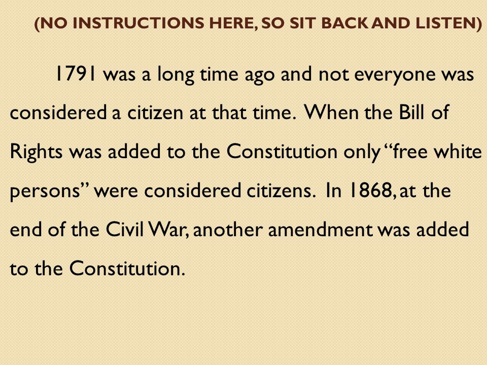 (NO INSTRUCTIONS HERE, SO SIT BACK AND LISTEN) 1791 was a long time ago and not everyone was considered a citizen at that time.