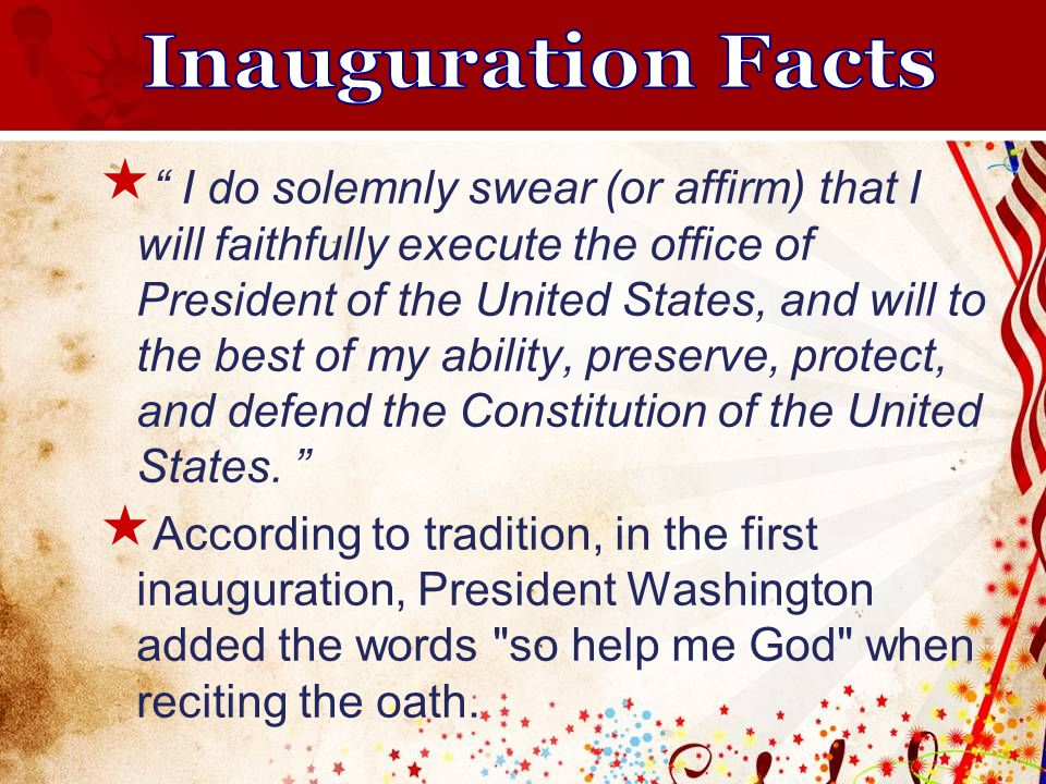  I do solemnly swear (or affirm) that I will faithfully execute the office of President of the United States, and will to the best of my ability, preserve, protect, and defend the Constitution of the United States.
