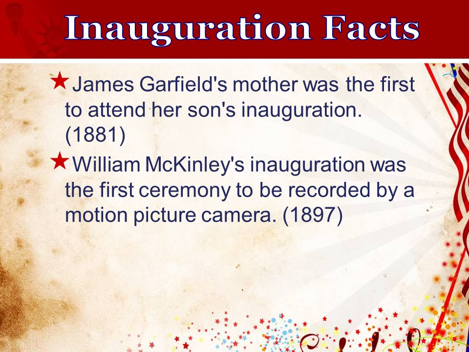  James Garfield s mother was the first to attend her son s inauguration.