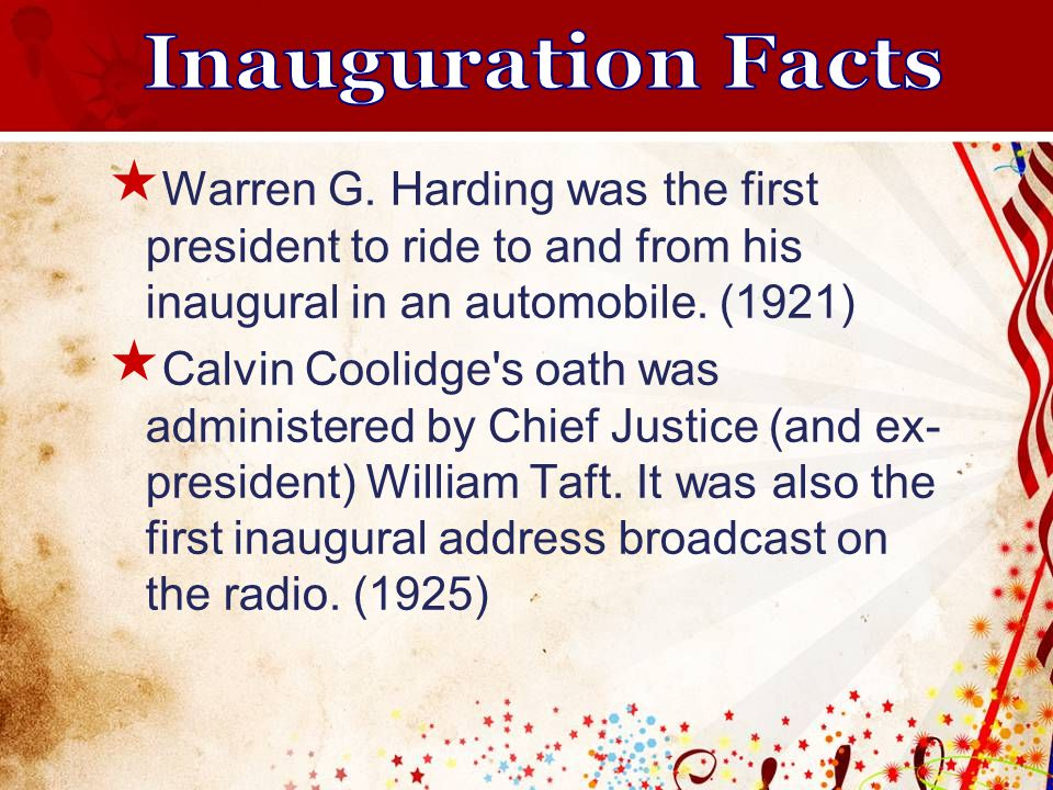  Warren G. Harding was the first president to ride to and from his inaugural in an automobile.