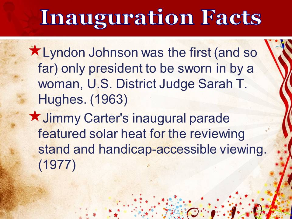  Lyndon Johnson was the first (and so far) only president to be sworn in by a woman, U.S.