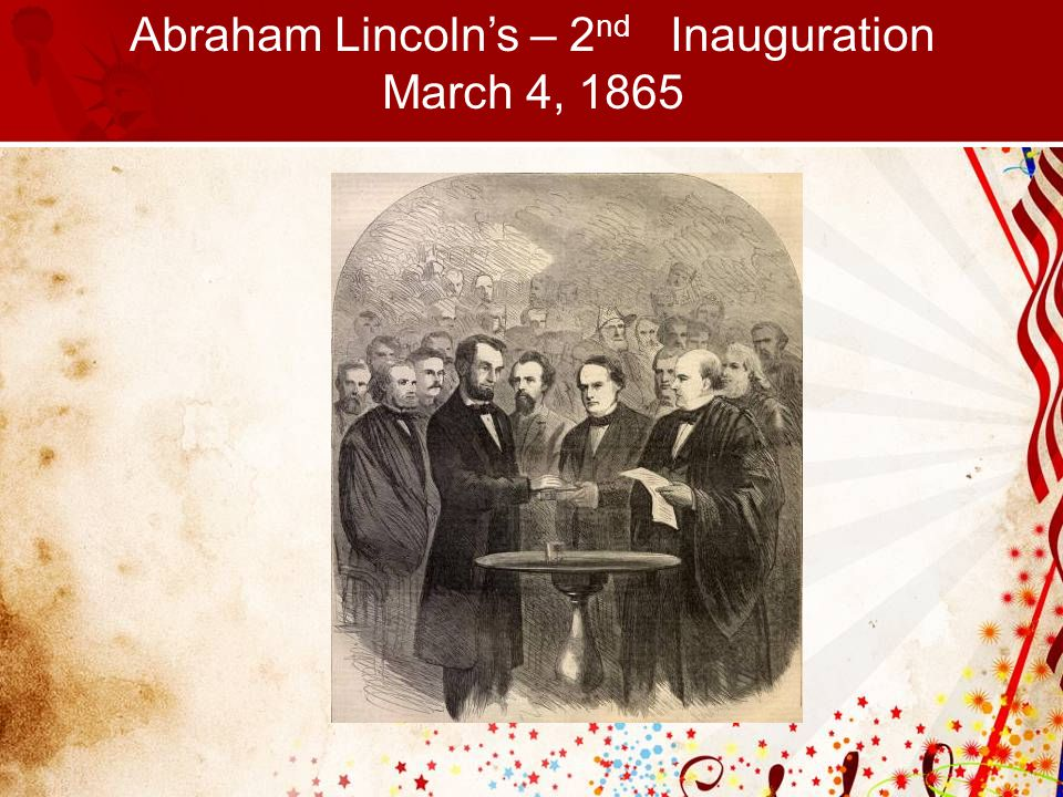 Abraham Lincoln's – 2 nd Inauguration March 4, 1865