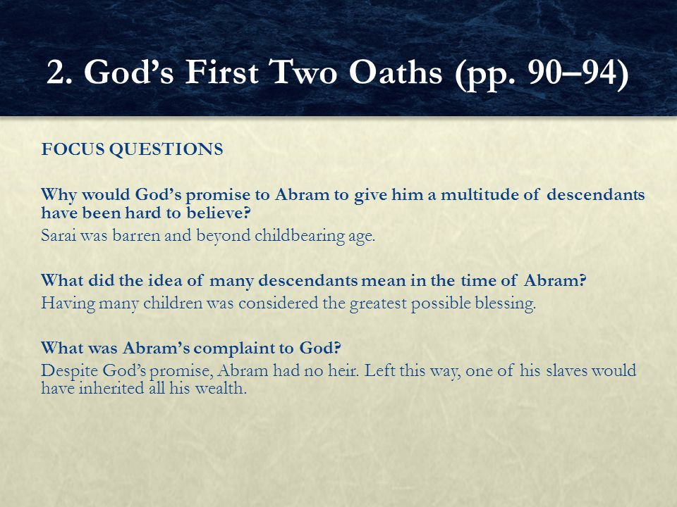 FOCUS QUESTIONS Why would God's promise to Abram to give him a multitude of descendants have been hard to believe? Sarai was barren and beyond childbe