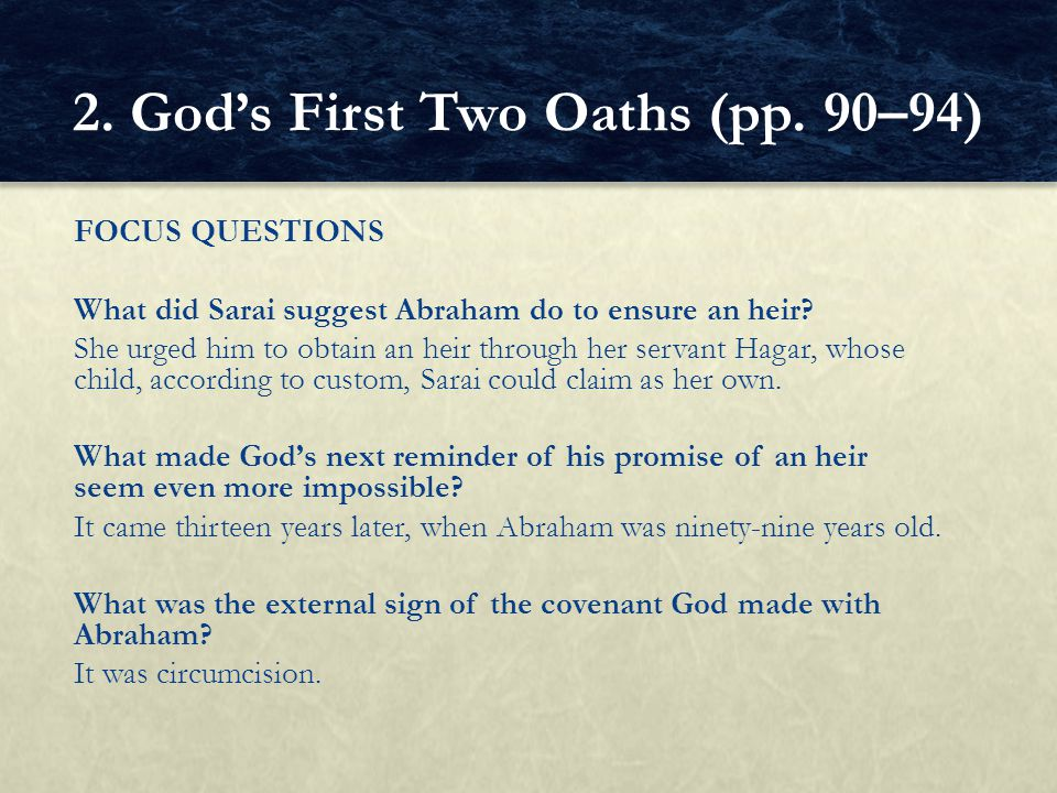 FOCUS QUESTIONS What did Sarai suggest Abraham do to ensure an heir? She urged him to obtain an heir through her servant Hagar, whose child, according