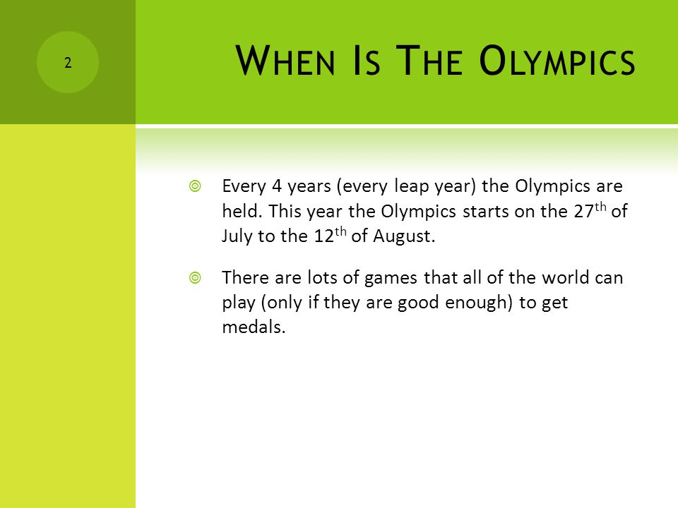 W HEN I S T HE O LYMPICS 2  Every 4 years (every leap year) the Olympics are held.