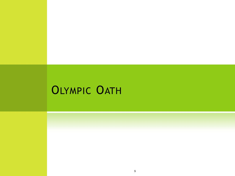 T HE O LYMPIC OATH FOR ATHLETES  The Olympic oath is where all the athletes say that they will not cheat in the Olympics and that the judge will not cheat and everything is fair.