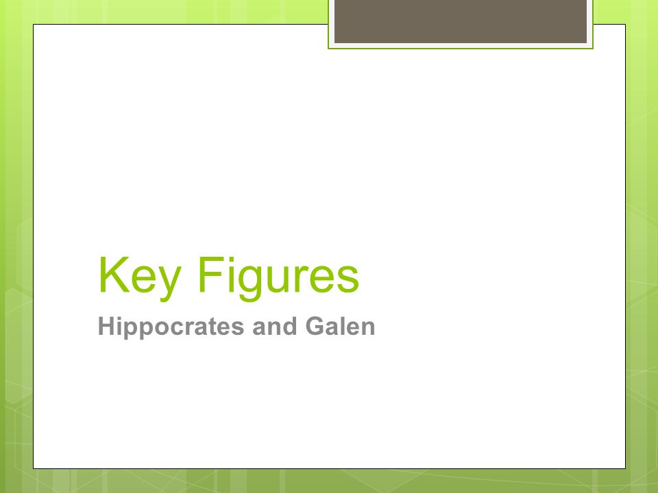 Key Figures Hippocrates and Galen