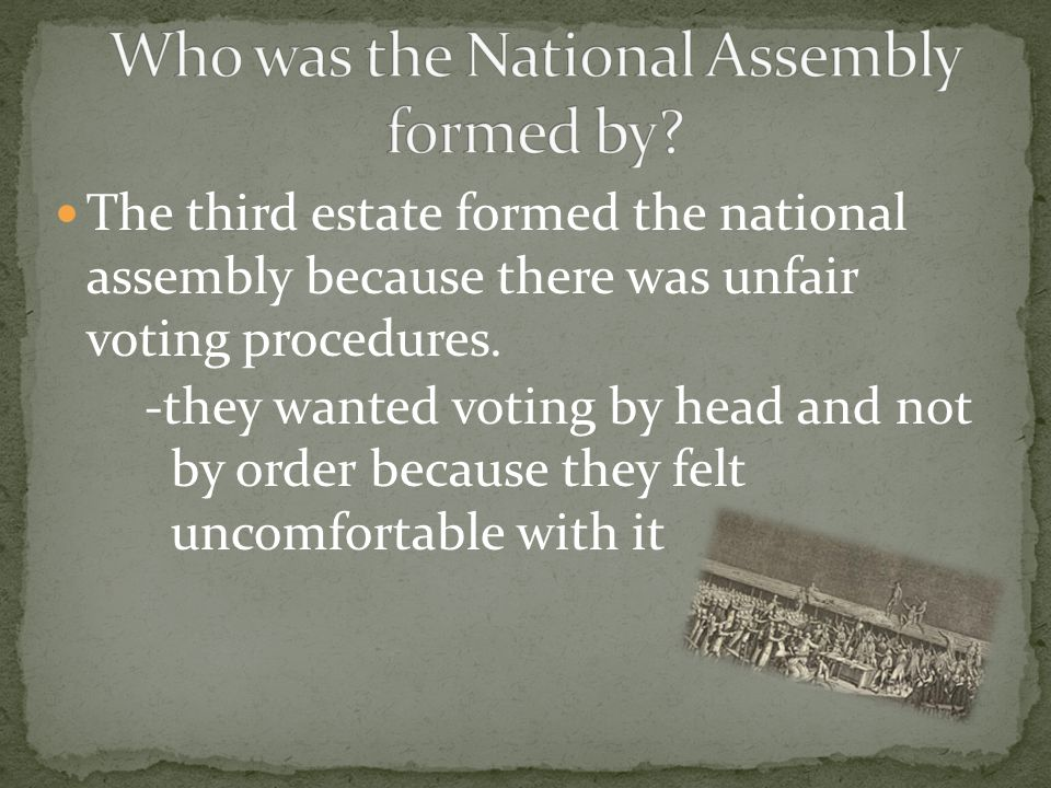 The third estate formed the national assembly because there was unfair voting procedures.