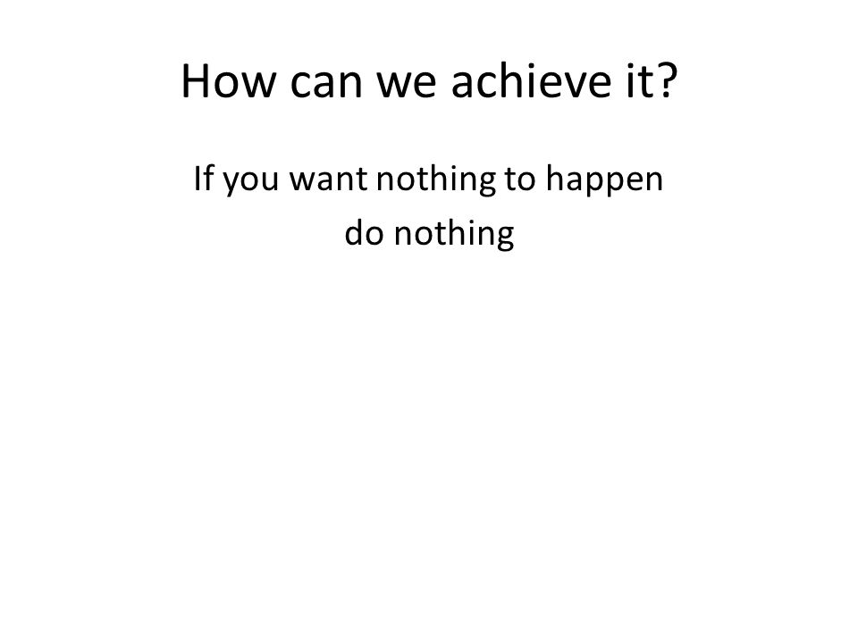 How can we achieve it.