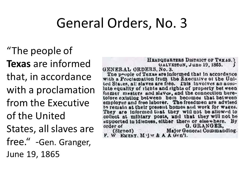 "General Orders, No. 3 ""The people of Texas are informed that, in accordance with a proclamation from the Executive of the United States, all slaves ar"