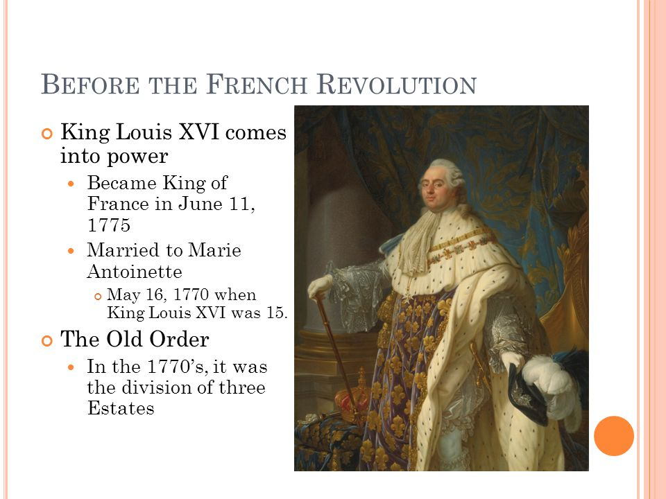 D AWN OF THE R EVOLUTION Second Estate called the Estates-General to meet for the first time in 175 years May 5, 1789 in Versailles Third Estate established the National Assembly to end monarchy and begin representative government June 17, 1789 beginning of the French Revolution Tennis Court Oath June 20, 1789 – Third Estate locked out, broke into the Tennis Court and drew up a constitution Storming the Bastille July 1, 1789 – People began to revolt against the King by taking over the Bastille Prison The Great Fear July 19 th – Aug 3 rd 1789 Looting of nobles houses October 5, 1789 – Parisian women marched on Versailles to have King Louis return to Paris.