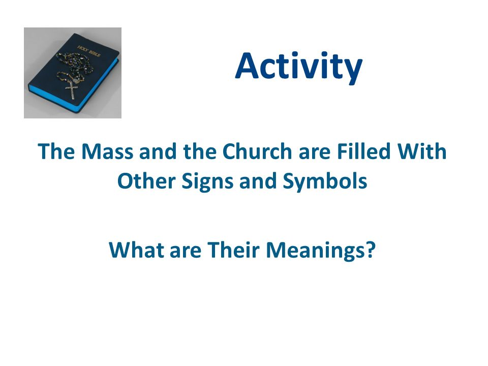 Activity The Mass and the Church are Filled With Other Signs and Symbols What are Their Meanings?
