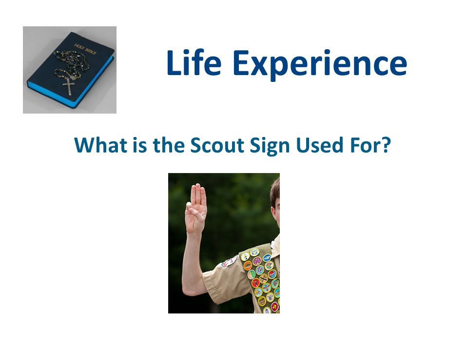 Life Experience What is the Scout Sign Used For?